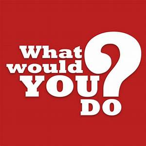What Would You Do? - YouTube  You