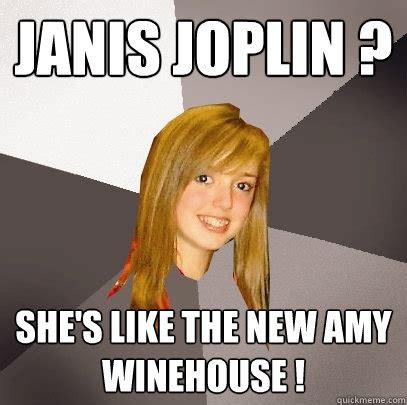Janis Joplin Meme - janis joplin she s like the new amy winehouse musically oblivious 8th grader quickmeme