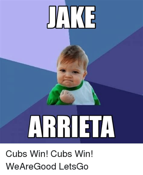 Cubs Memes - jake arrieta cubs win cubs win wearegood letsgo chicago cubs meme on sizzle