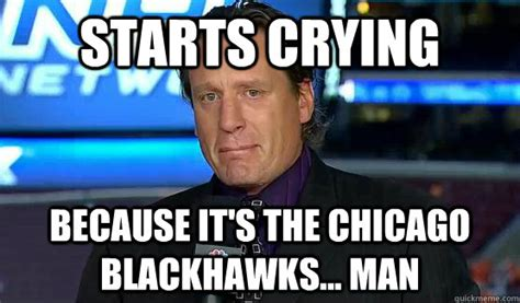 Chicago Blackhawks Memes - starts crying because it s the chicago blackhawks man keep crying roenick quickmeme
