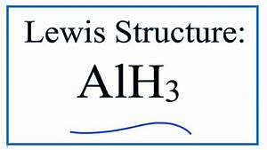 How To Draw The Lewis Structure For Alh3  Aluminum Hydride