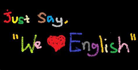 "Just Say, ""we Love English""  ""we Love English"""