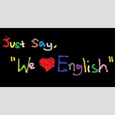 "Just Say, ""we Love English""  ""we Love English"""