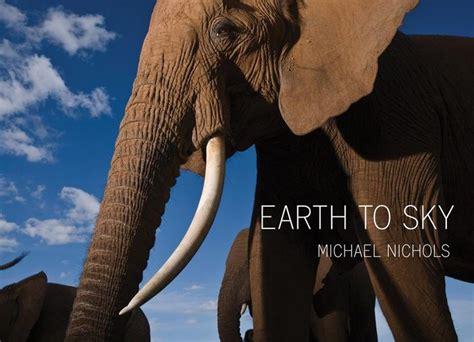 michael v nichols michael nichols earth to sky among africa s elephants a