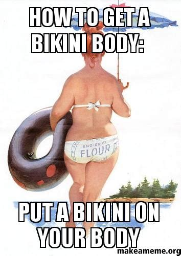 Meme Bikini - how to get a bikini body put a bikini on your body make a meme