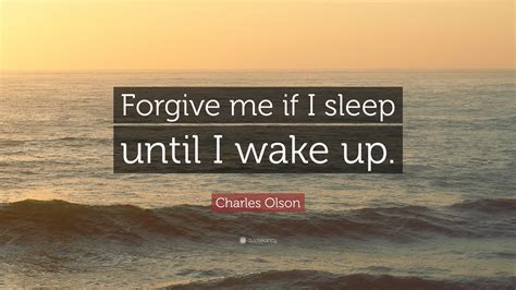 charles olson quote forgive    sleep   wake   wallpapers quotefancy