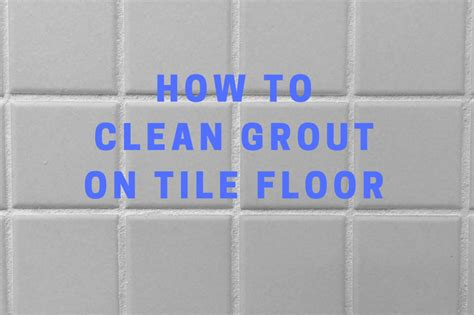 how to grout floor tile how to clean grout on tile floor bring back that like