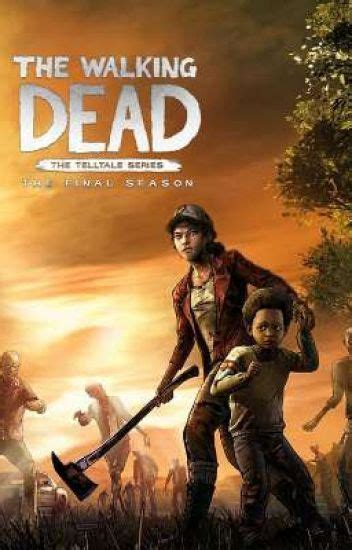 Forcing her to learn how to protect herself from the flesh eating monsters, and to learn to cope with death and to accept how the world is. The Walking Dead: The Final Season (Male!Clementine x ...