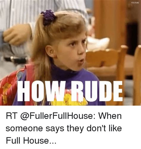 Full House Meme - youtube how rude rt when someone says they don t like full house meme on sizzle
