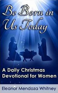 Be Born in Us Today A Christmas Devotional for Women by