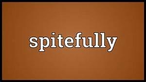 Spitefully Mean... Spitefully