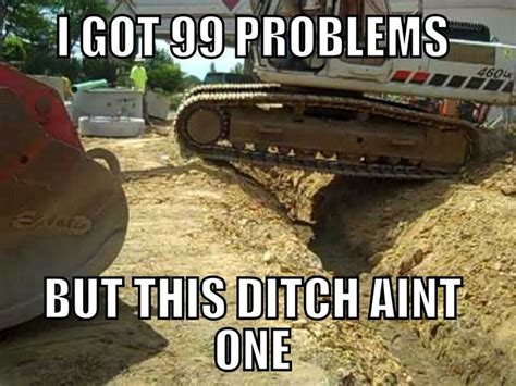 Meme Construction - i got 99 problems but this ditch ain t one of them funny memes jayz construction work