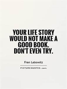 Your life story... Life Story Book Quotes