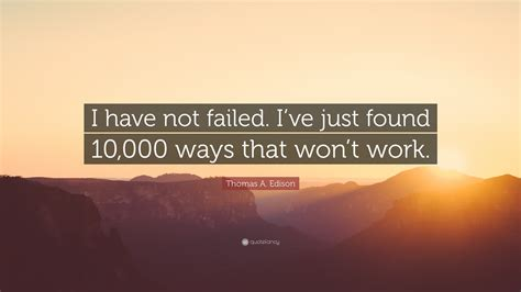 """""""i Have Not Failed. I've Just"""