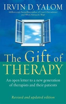 gift of therapy the gift of therapy irvin d yalom 9780749923730