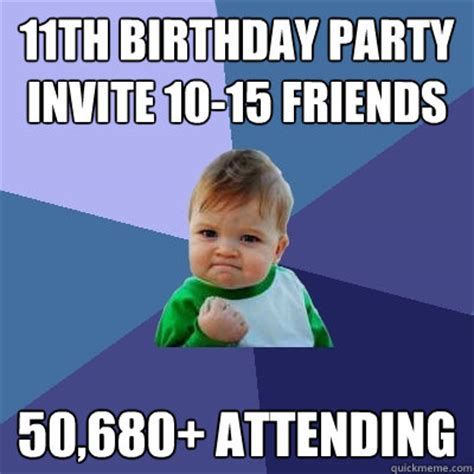 Kids Birthday Meme - 11th birthday party invite 10 15 friends 50 680 attending success kid quickmeme