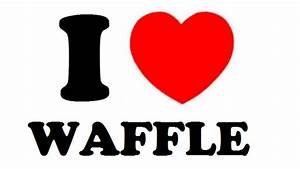 i love waffles ... Waffle Love Quotes