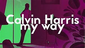 Calvin Harris - My Way (Vlad Gluschenko Remix) - YouTube  My