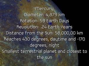 Mercury Diameter: 4,879 km Rotation: 59 Earth Days