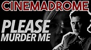 Cinemadrome   Please Murder Me (1956) - YouTube