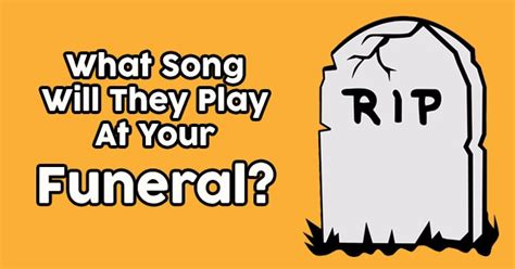 What Song Will They Play At Your Funeral?