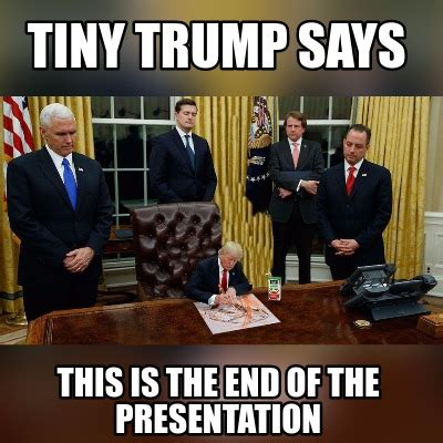 This Is The End Meme - meme creator tiny trump says this is the end of the presentation meme generator at memecreator