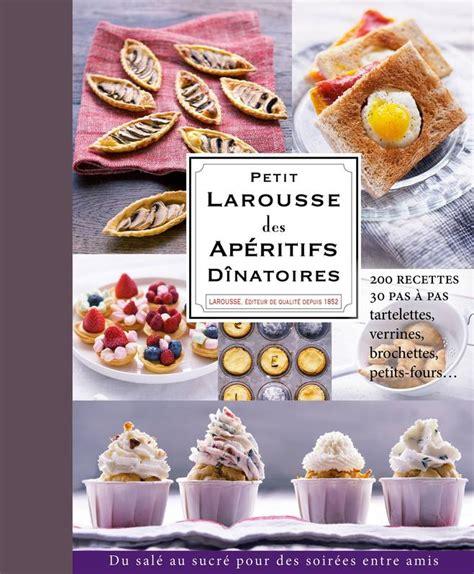 petit larousse cuisine livre petit larousse des apéritifs dînatoires larousse