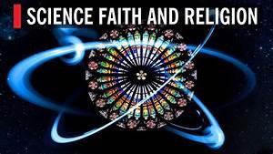 Science Faith and Religion - YouTube