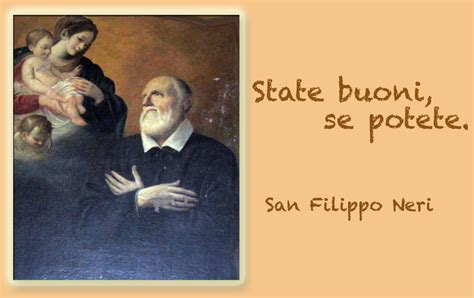 SORDI CATTOLICI: Frase   San Filippo Neri