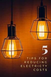 5 Tips For Reducing Electricity Costs In 2017 - Shell Louise