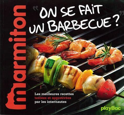 livre de cuisine marmiton livre recettes on se fait un barbecue le meilleur de