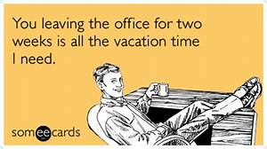Vacation Office Coworkers Job Two Weeks Funny Ecard ...