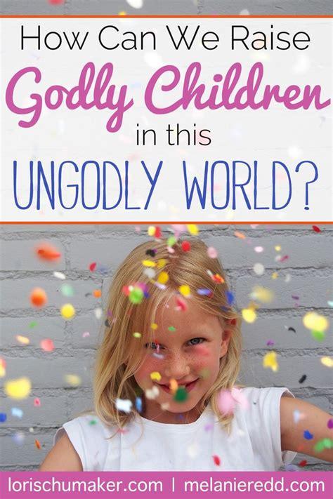 Best 25 Raising Godly Children Ideas On Pinterest
