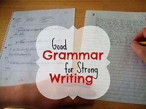 Good Grammar For Strong Writing