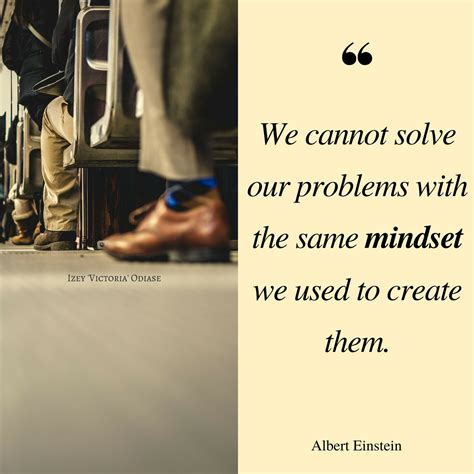 We Cannot Solve Our Problems With The Same Mindset We Used