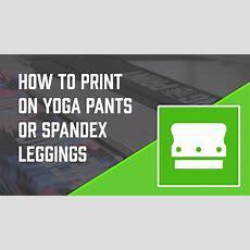 How To Screen Print On Yoga Pants Or Spandex Leggings Youtube