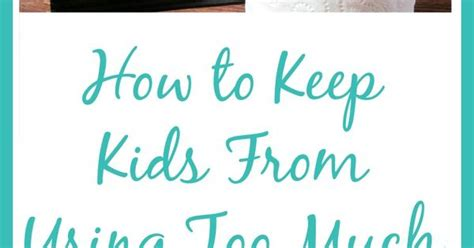 How To Keep Kids From Using Too Much Toilet Paper Toilet