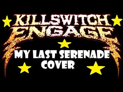 Killswitch Engage My Last Serenade Cover (most Brutal Yet