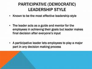 Democratic leadership Participative leadership style where ...