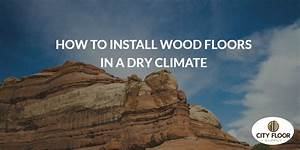 How to install wood floors in a dry climate city floor for How to dry wet wood floor