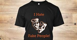 I Hate Fake People! - I Hate Fake People! Products | Teespring