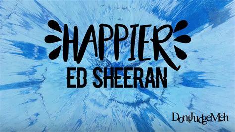 Happier  Ed Sheeran Lyrics Youtube