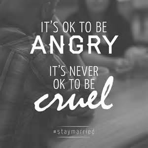 Cruel to Be Angry Its Not OK