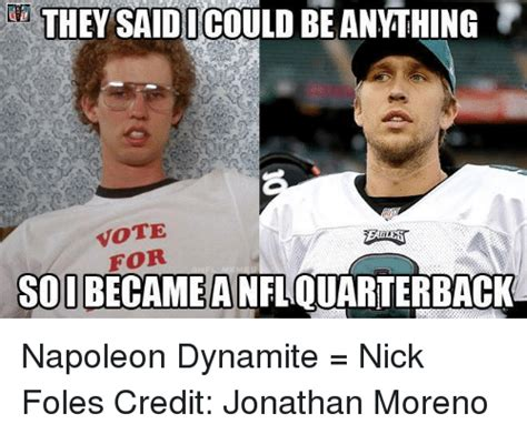 Nick Foles Memes - dathey said icould beanything 0 vote for soddeathed neoump soibecameanflouarterbacka napoleon