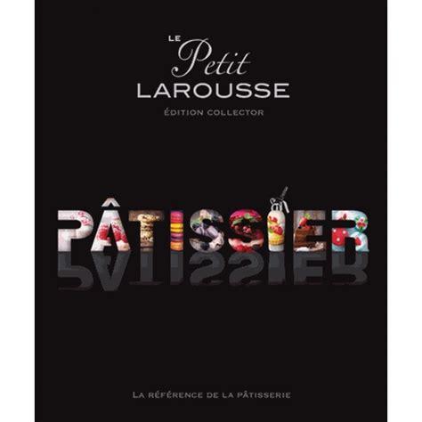 livre cuisine larousse le petit larousse pâtissier edition collector livre