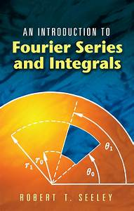 An Introduction To Fourier Series And Integrals  Ebook