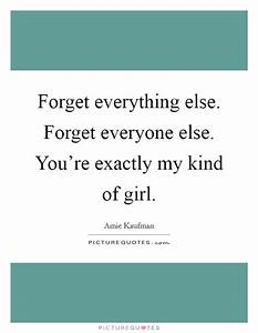 Forget everythi... Forget Girlfriend Quotes