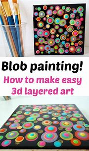 Blob art! How to make a 3d layered art with acrylic paint ...