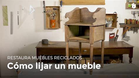 como restaurar un mueble cómo lijar un mueble restaurar muebles