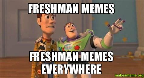 Freshman Memes - freshman memes freshman memes everywhere buzz and woody toy story meme make a meme